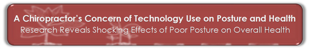 A Chiropractor's Concern of Technology Use on Posture and Health